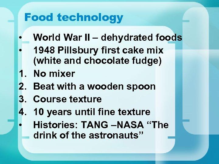 Food technology • • 1. 2. 3. 4. • World War II – dehydrated