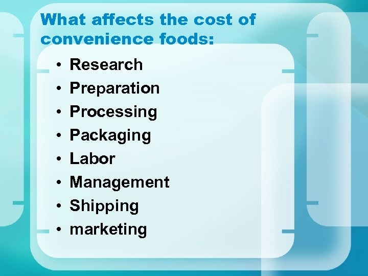 What affects the cost of convenience foods: • • Research Preparation Processing Packaging Labor