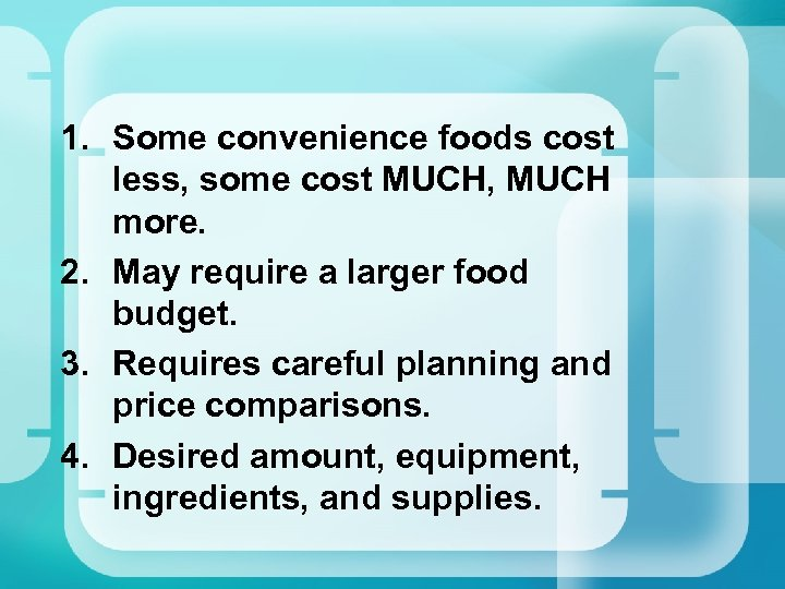 1. Some convenience foods cost less, some cost MUCH, MUCH more. 2. May require