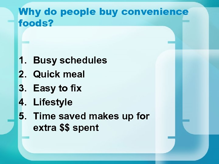 Why do people buy convenience foods? 1. 2. 3. 4. 5. Busy schedules Quick