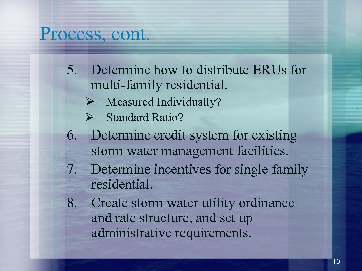 Process, cont. 5. Determine how to distribute ERUs for multi-family residential. Ø Measured Individually?