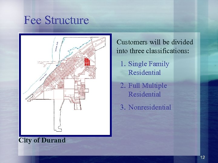 Fee Structure Customers will be divided into three classifications: 1. Single Family Residential 2.