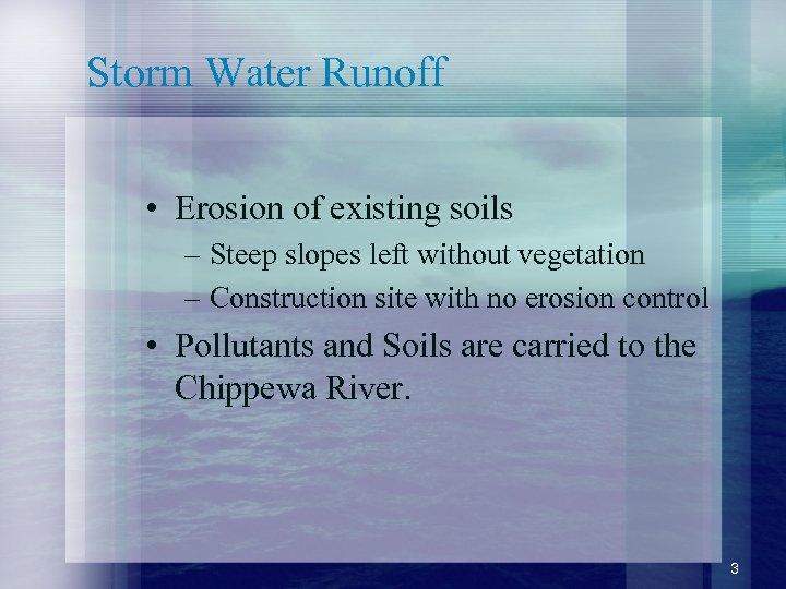 Storm Water Runoff • Erosion of existing soils – Steep slopes left without vegetation