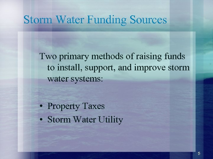 Storm Water Funding Sources Two primary methods of raising funds to install, support, and