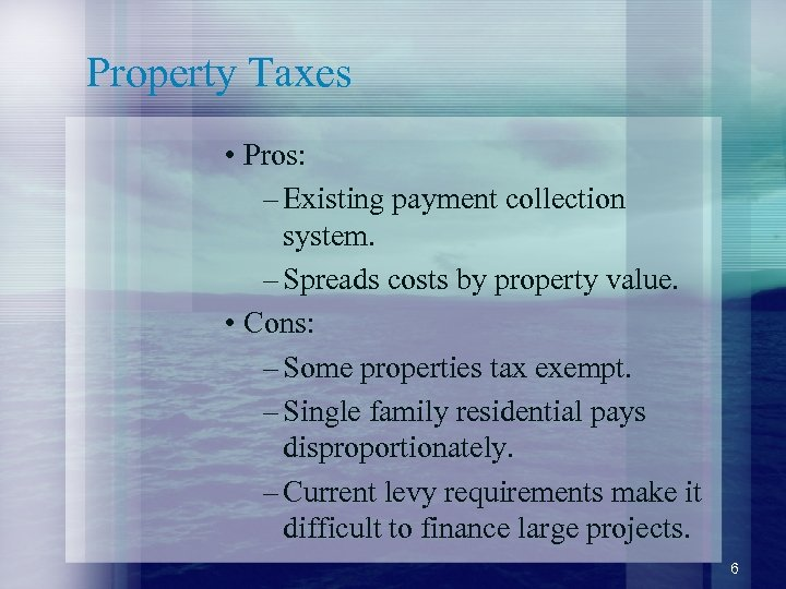 Property Taxes • Pros: – Existing payment collection system. – Spreads costs by property