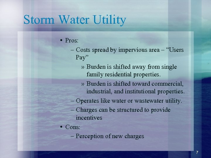 """Storm Water Utility • Pros: – Costs spread by impervious area – """"Users Pay"""""""