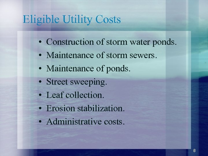 Eligible Utility Costs • • Construction of storm water ponds. Maintenance of storm sewers.