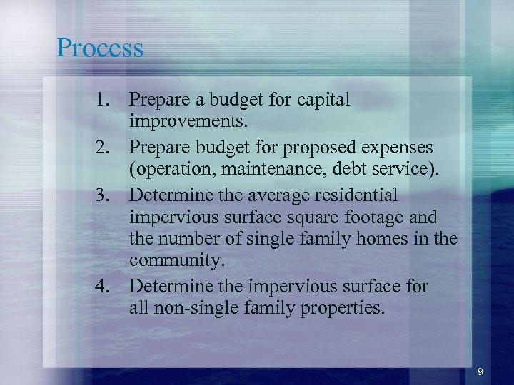 Process 1. Prepare a budget for capital improvements. 2. Prepare budget for proposed expenses