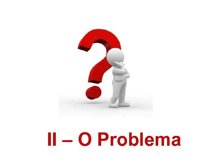 II – O Problema