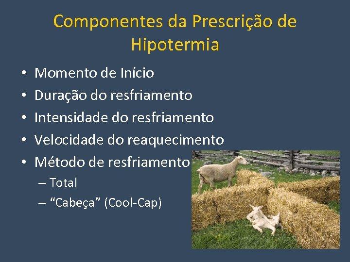 Componentes da Prescrição de Hipotermia • • • Momento de Início Duração do resfriamento