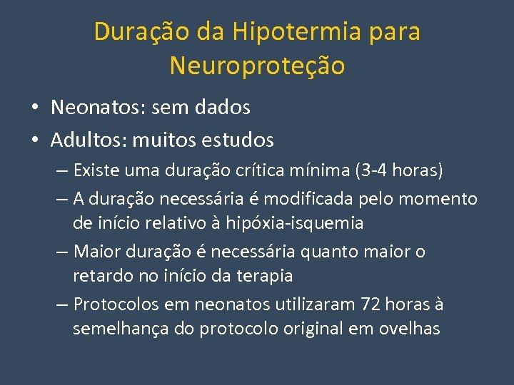 Duração da Hipotermia para Neuroproteção • Neonatos: sem dados • Adultos: muitos estudos –