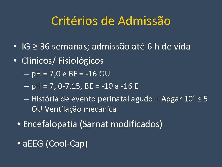 Critérios de Admissão • IG ≥ 36 semanas; admissão até 6 h de vida