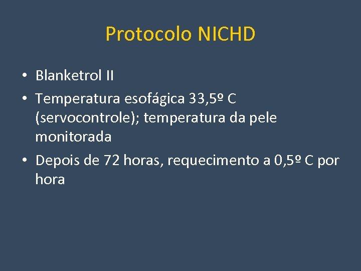 Protocolo NICHD • Blanketrol II • Temperatura esofágica 33, 5º C (servocontrole); temperatura da