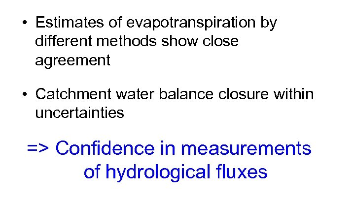 • Estimates of evapotranspiration by different methods show close agreement • Catchment water
