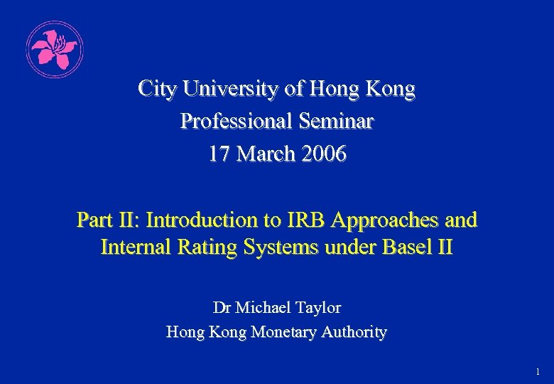 City University of Hong Kong Professional Seminar 17 March 2006 Part II: Introduction to