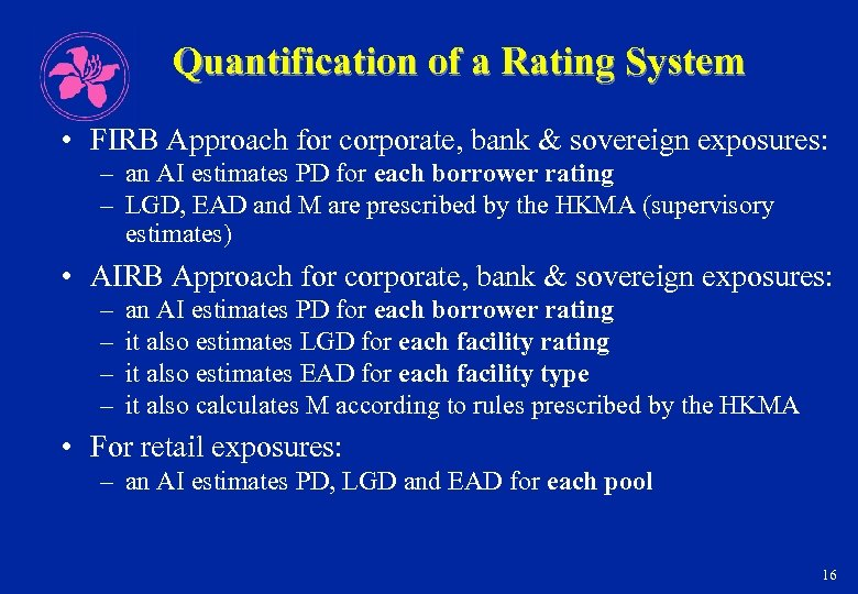 Quantification of a Rating System • FIRB Approach for corporate, bank & sovereign exposures: