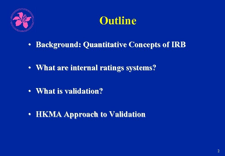 Outline • Background: Quantitative Concepts of IRB • What are internal ratings systems? •