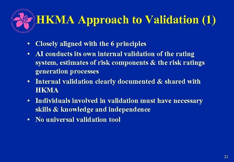HKMA Approach to Validation (1) • Closely aligned with the 6 principles • AI