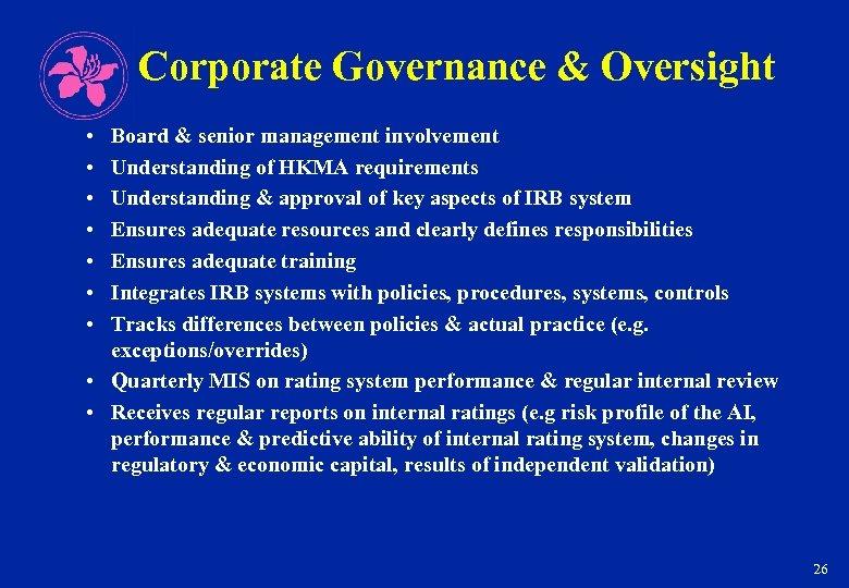 Corporate Governance & Oversight • • Board & senior management involvement Understanding of HKMA