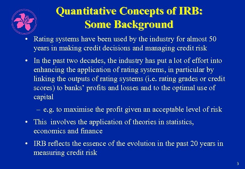 Quantitative Concepts of IRB: Some Background • Rating systems have been used by the