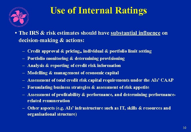 Use of Internal Ratings • The IRS & risk estimates should have substantial influence