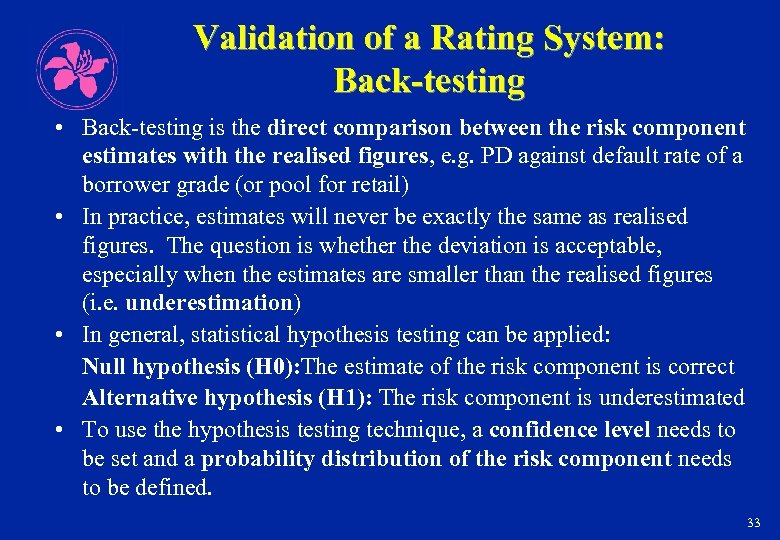 Validation of a Rating System: Back-testing • Back-testing is the direct comparison between the