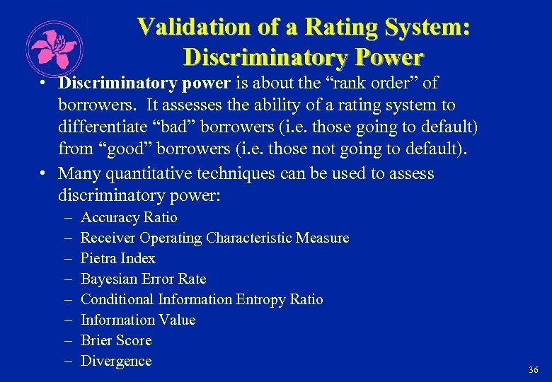 "Validation of a Rating System: Discriminatory Power • Discriminatory power is about the ""rank"