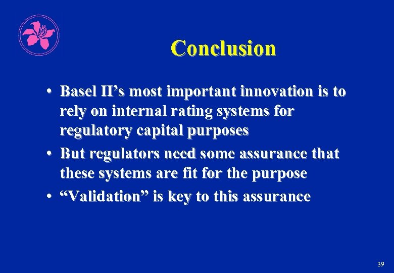 Conclusion • Basel II's most important innovation is to rely on internal rating systems
