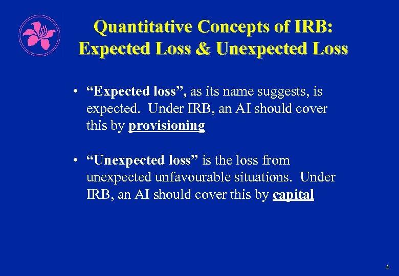 """Quantitative Concepts of IRB: Expected Loss & Unexpected Loss • """"Expected loss"""", as its"""
