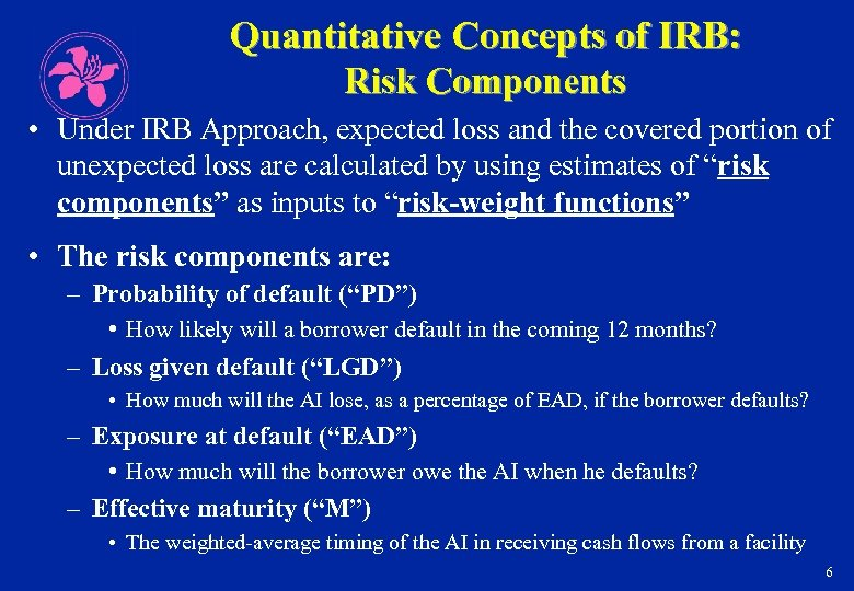 Quantitative Concepts of IRB: Risk Components • Under IRB Approach, expected loss and the