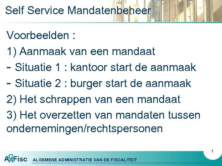 Self Service Mandatenbeheer Voorbeelden : 1) Aanmaak van een mandaat - Situatie 1 :