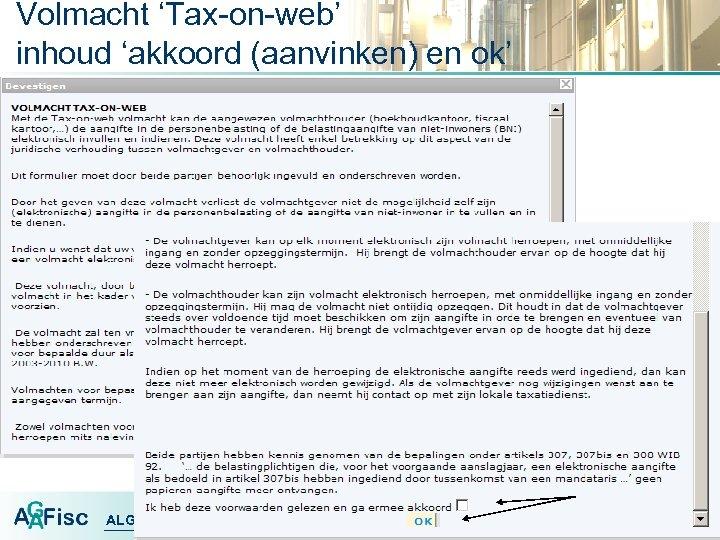 Volmacht 'Tax-on-web' inhoud 'akkoord (aanvinken) en ok' 10 ALGEMENE ADMINISTRATIE VAN DE FISCALITEIT