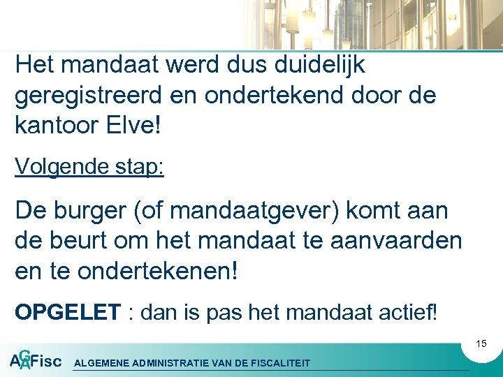 Het mandaat werd dus duidelijk geregistreerd en ondertekend door de kantoor Elve! Volgende stap: