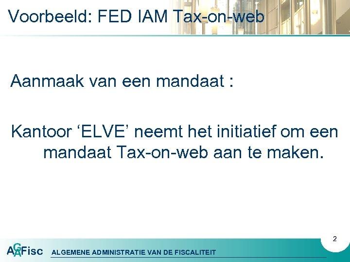 Voorbeeld: FED IAM Tax-on-web Aanmaak van een mandaat : Kantoor 'ELVE' neemt het initiatief