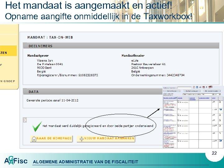 Het mandaat is aangemaakt en actief! Opname aangifte onmiddellijk in de Taxworkbox! 22 ALGEMENE
