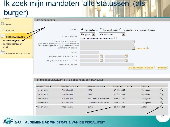 Ik zoek mijn mandaten 'alle statussen' (als burger) 23 ALGEMENE ADMINISTRATIE VAN DE FISCALITEIT