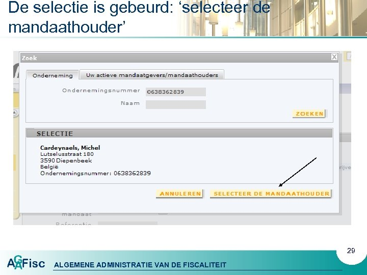 De selectie is gebeurd: 'selecteer de mandaathouder' 29 ALGEMENE ADMINISTRATIE VAN DE FISCALITEIT