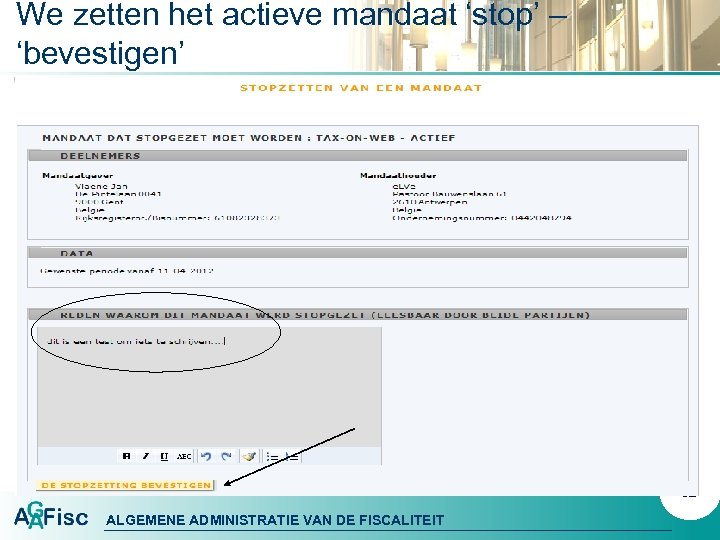 We zetten het actieve mandaat 'stop' – 'bevestigen' 32 ALGEMENE ADMINISTRATIE VAN DE FISCALITEIT