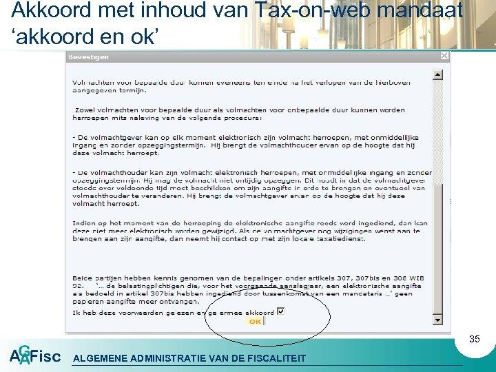 Akkoord met inhoud van Tax-on-web mandaat 'akkoord en ok' 35 ALGEMENE ADMINISTRATIE VAN DE