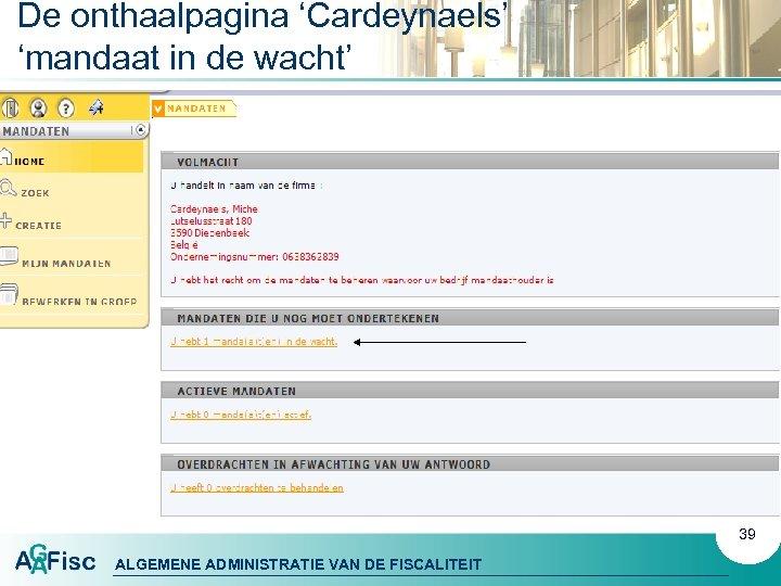 De onthaalpagina 'Cardeynaels' 'mandaat in de wacht' 39 ALGEMENE ADMINISTRATIE VAN DE FISCALITEIT