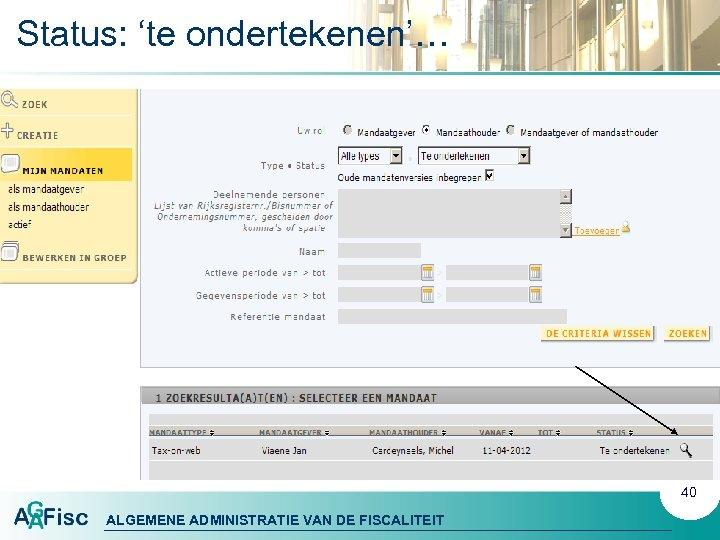 Status: 'te ondertekenen'… 40 ALGEMENE ADMINISTRATIE VAN DE FISCALITEIT