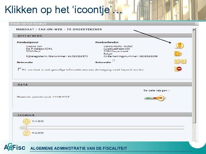 Klikken op het 'icoontje'… 41 ALGEMENE ADMINISTRATIE VAN DE FISCALITEIT