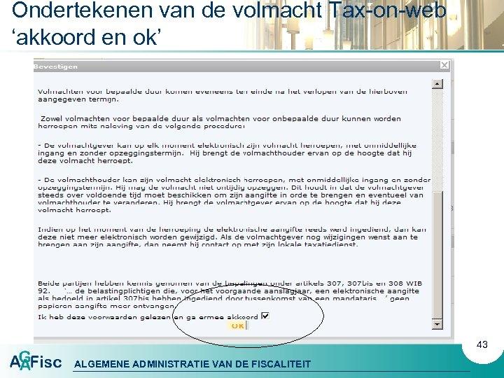 Ondertekenen van de volmacht Tax-on-web 'akkoord en ok' 43 ALGEMENE ADMINISTRATIE VAN DE FISCALITEIT