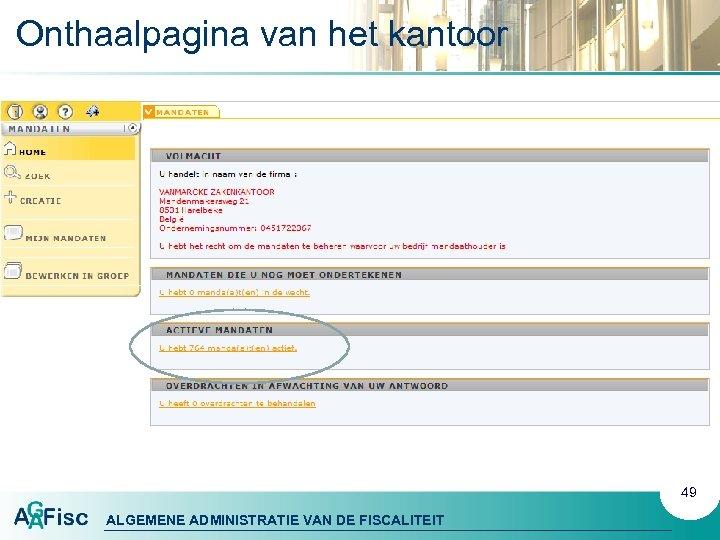 Onthaalpagina van het kantoor 49 ALGEMENE ADMINISTRATIE VAN DE FISCALITEIT