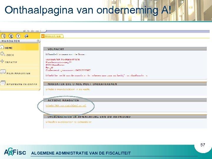 Onthaalpagina van onderneming A! 57 ALGEMENE ADMINISTRATIE VAN DE FISCALITEIT