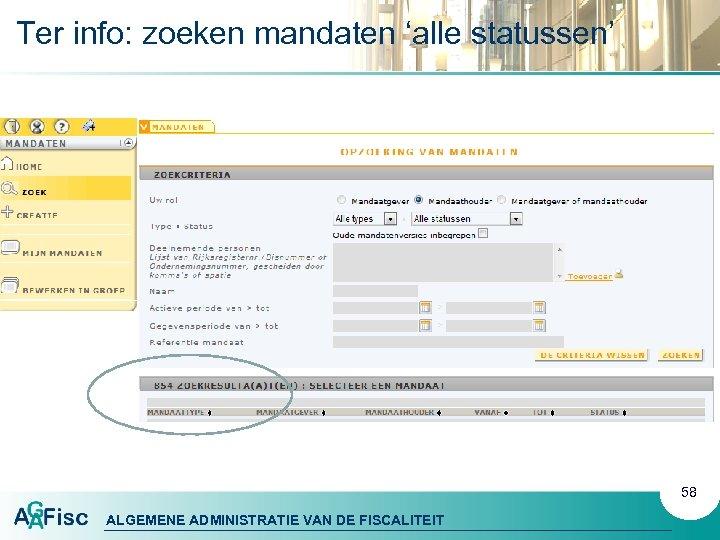 Ter info: zoeken mandaten 'alle statussen' 58 ALGEMENE ADMINISTRATIE VAN DE FISCALITEIT