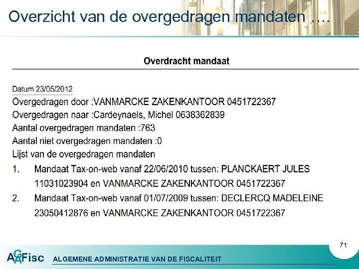 Overzicht van de overgedragen mandaten …. 71 ALGEMENE ADMINISTRATIE VAN DE FISCALITEIT