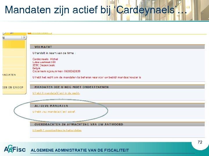 Mandaten zijn actief bij 'Cardeynaels'… 72 ALGEMENE ADMINISTRATIE VAN DE FISCALITEIT