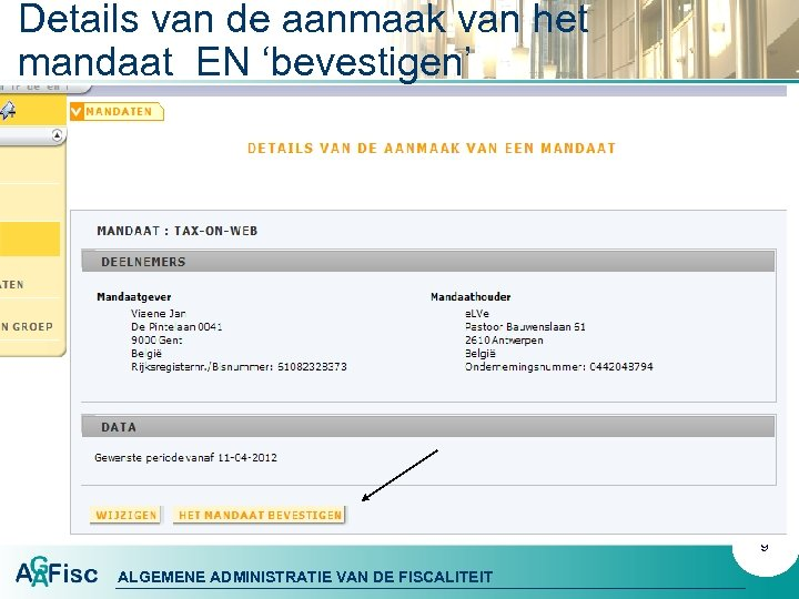 Details van de aanmaak van het mandaat EN 'bevestigen' 9 ALGEMENE ADMINISTRATIE VAN DE