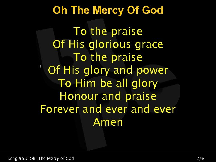 Oh The Mercy Of God To the praise Of His glorious grace To the